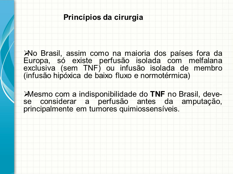  No Brasil, assim como na maioria dos países fora da Europa, só existe perfusão isolada com melfalana exclusiva (sem TNF) ou infusão isolada de membr