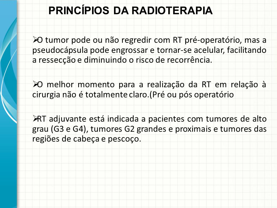  O tumor pode ou não regredir com RT pré-operatório, mas a pseudocápsula pode engrossar e tornar-se acelular, facilitando a ressecção e diminuindo o