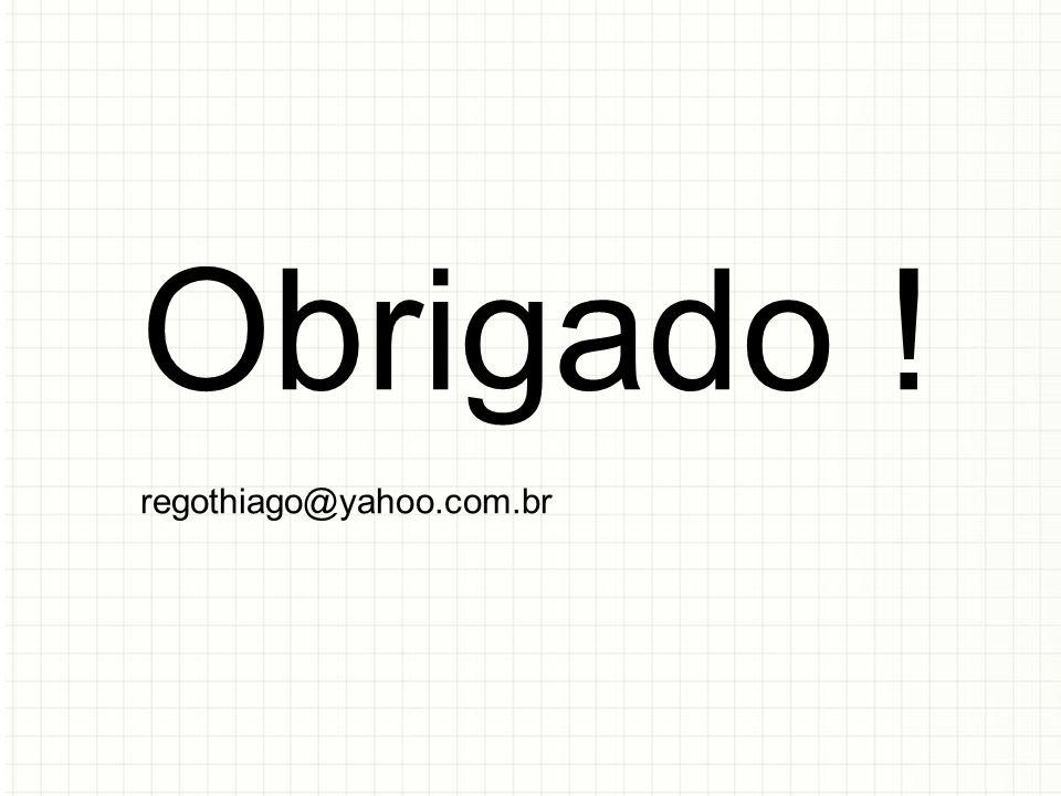 Obrigado ! regothiago@yahoo.com.br