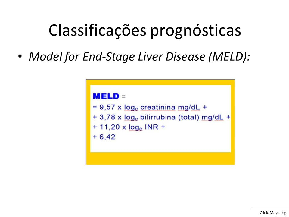 Classificações prognósticas Clinic Mayo.org Model for End-Stage Liver Disease (MELD):