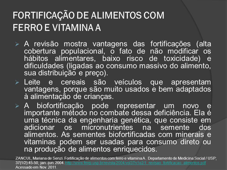FORTIFICAÇÃO DE ALIMENTOS COM FERRO E VITAMINA A  A revisão mostra vantagens das fortificações (alta cobertura populacional, o fato de não modificar