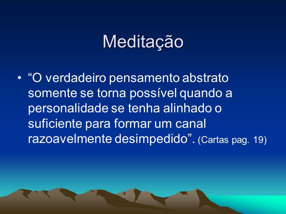 """Meditação """"O verdadeiro pensamento abstrato somente se torna possível quando a personalidade se tenha alinhado o suficiente para formar um canal razoa"""