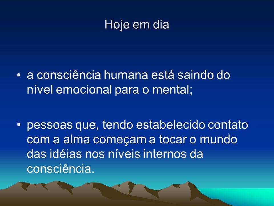 Hoje em dia a consciência humana está saindo do nível emocional para o mental; pessoas que, tendo estabelecido contato com a alma começam a tocar o mu