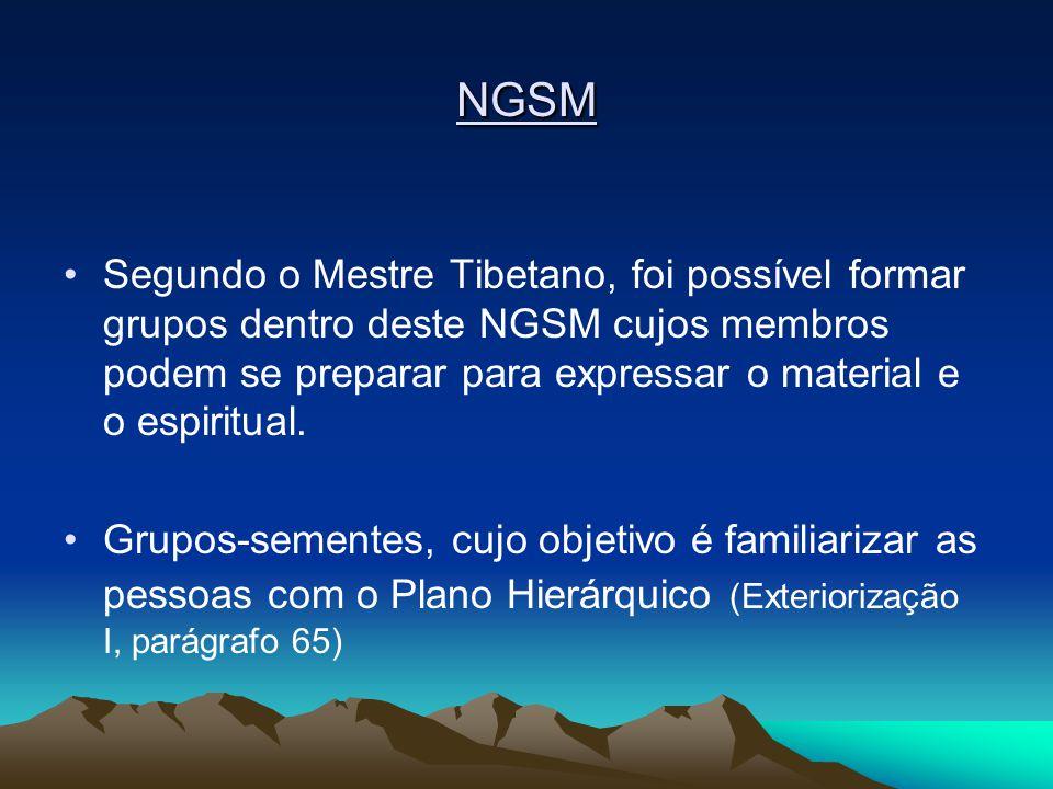 NGSM Segundo o Mestre Tibetano, foi possível formar grupos dentro deste NGSM cujos membros podem se preparar para expressar o material e o espiritual.