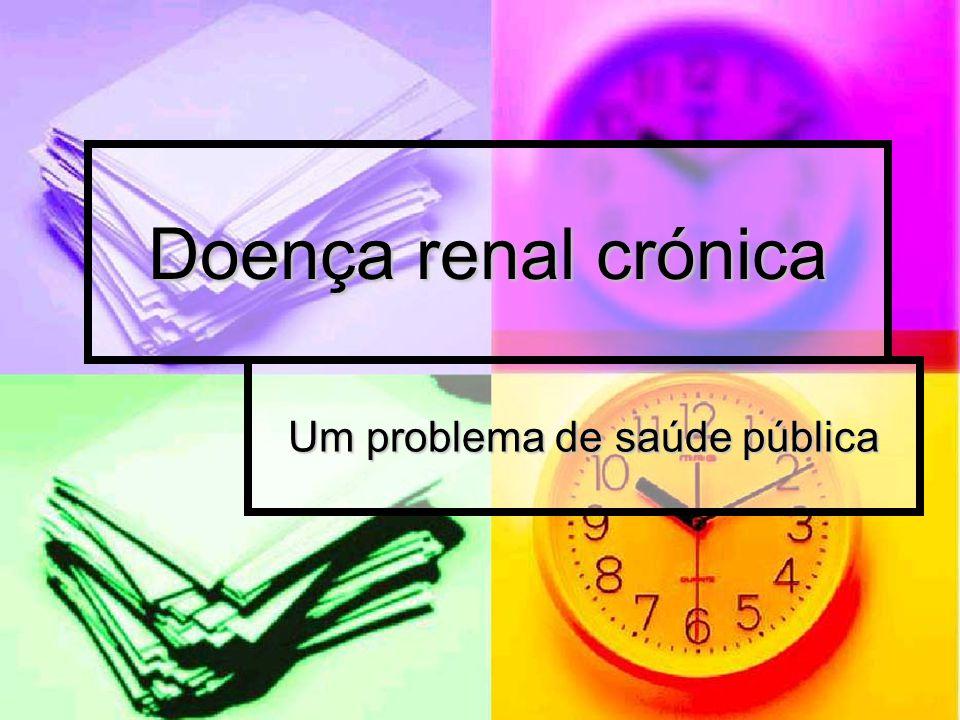 Doença renal crónica Um problema de saúde pública