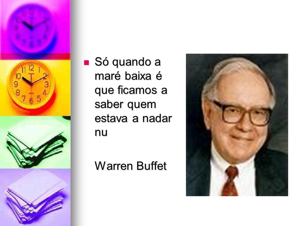 Só quando a maré baixa é que ficamos a saber quem estava a nadar nu Só quando a maré baixa é que ficamos a saber quem estava a nadar nu Warren Buffet