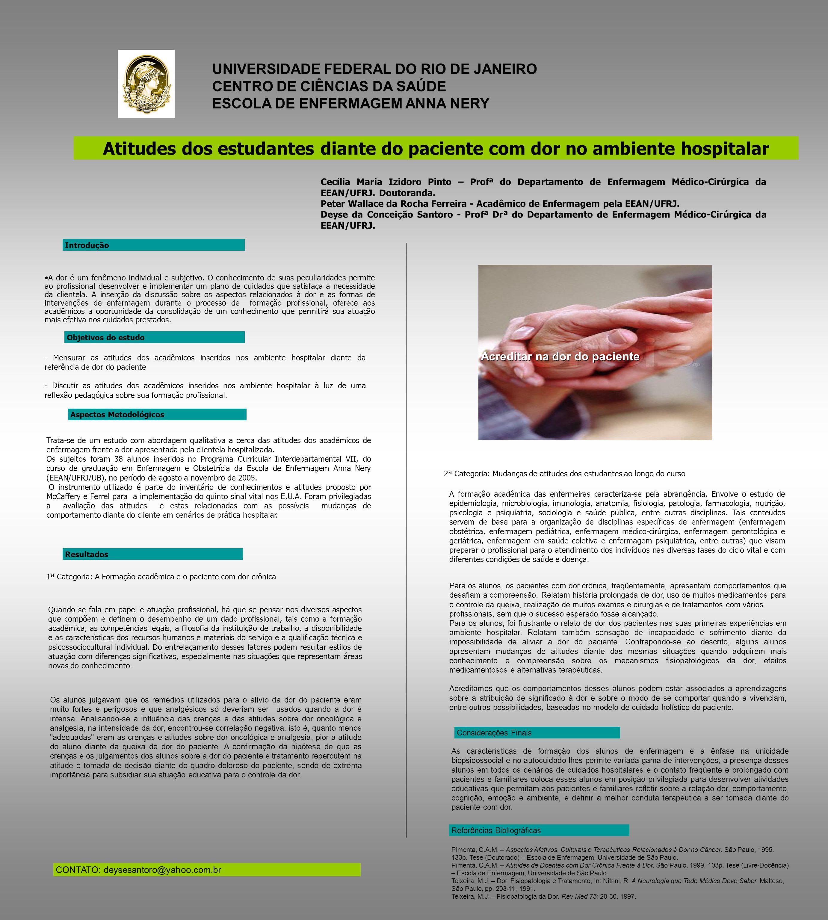 UNIVERSIDADE FEDERAL DO RIO DE JANEIRO CENTRO DE CIÊNCIAS DA SAÚDE ESCOLA DE ENFERMAGEM ANNA NERY Atitudes dos estudantes diante do paciente com dor n