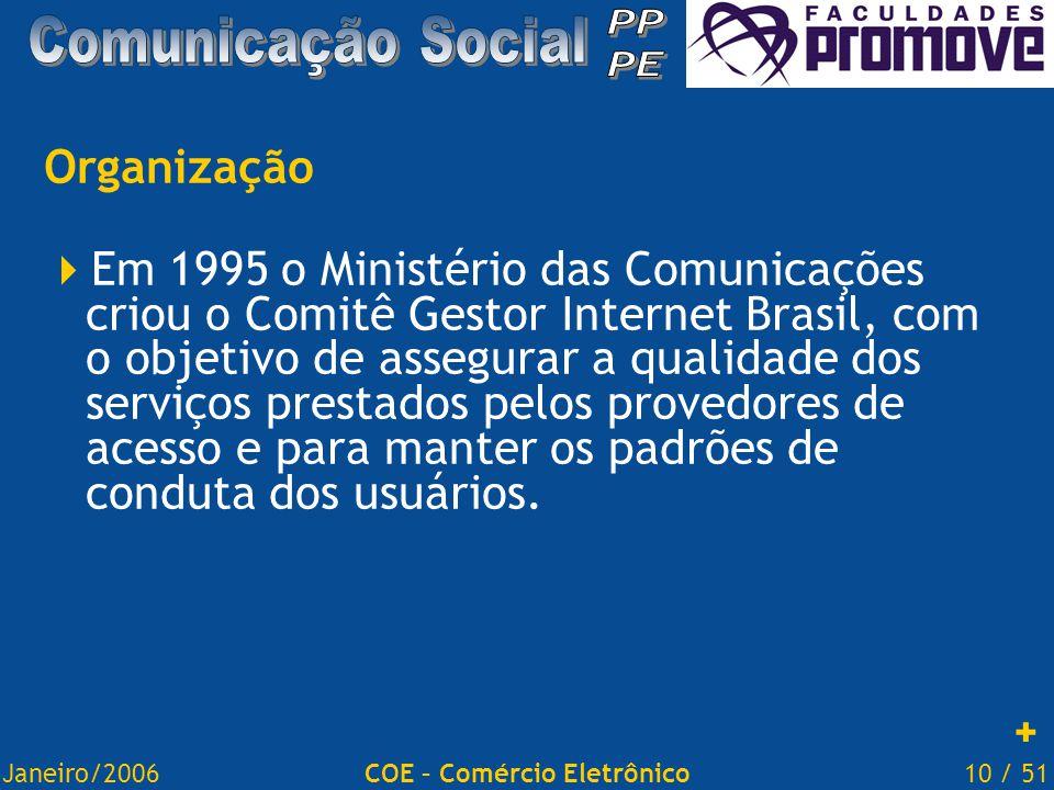 Janeiro/200610 / 51COE – Comércio Eletrônico Organização  Em 1995 o Ministério das Comunicações criou o Comitê Gestor Internet Brasil, com o objetivo de assegurar a qualidade dos serviços prestados pelos provedores de acesso e para manter os padrões de conduta dos usuários.