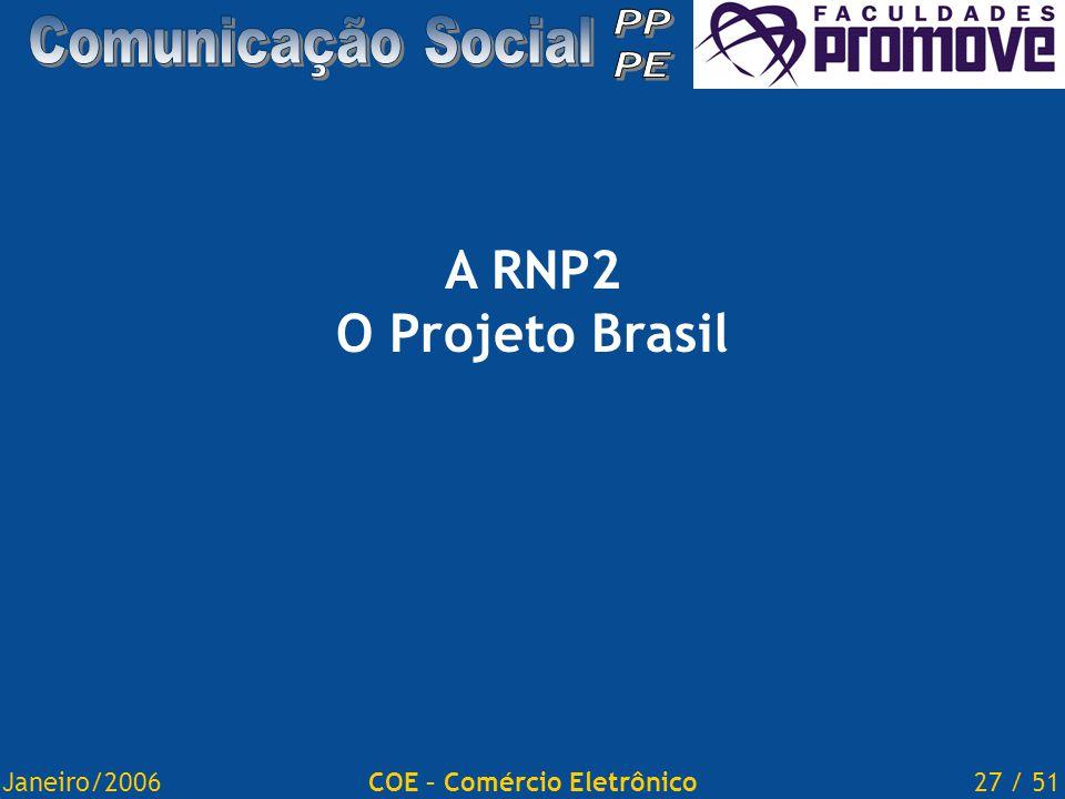 Janeiro/200627 / 51COE – Comércio Eletrônico A RNP2 O Projeto Brasil