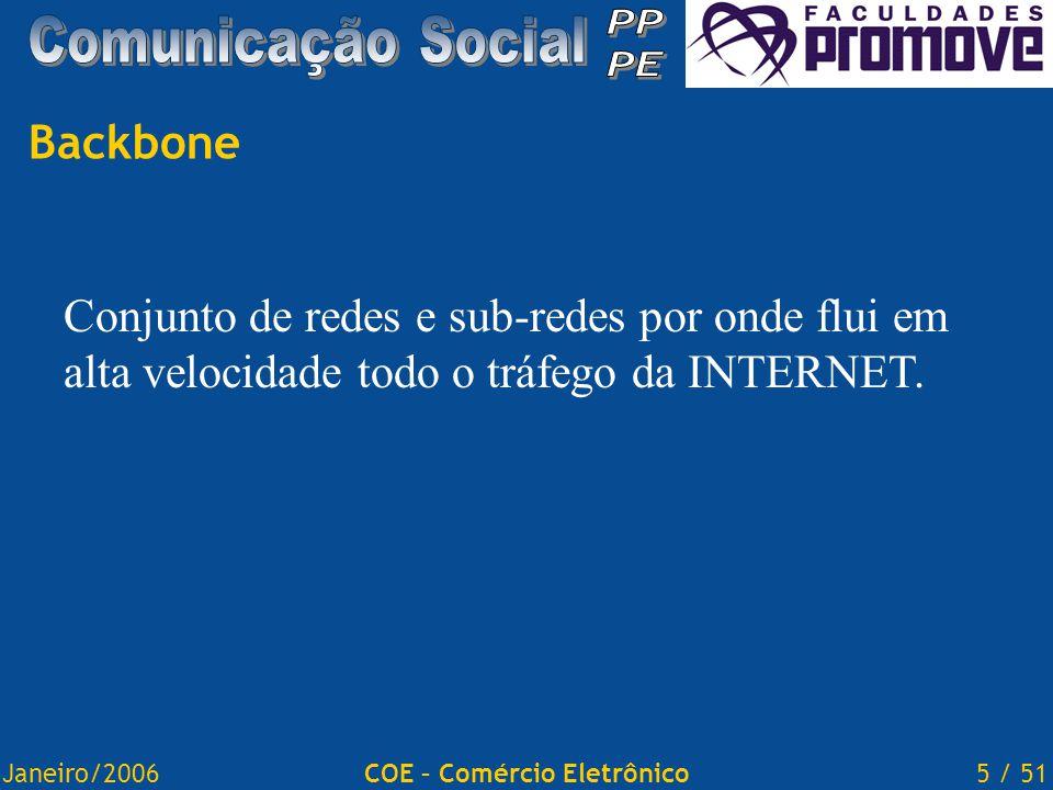 Janeiro/20065 / 51COE – Comércio Eletrônico Conjunto de redes e sub-redes por onde flui em alta velocidade todo o tráfego da INTERNET.
