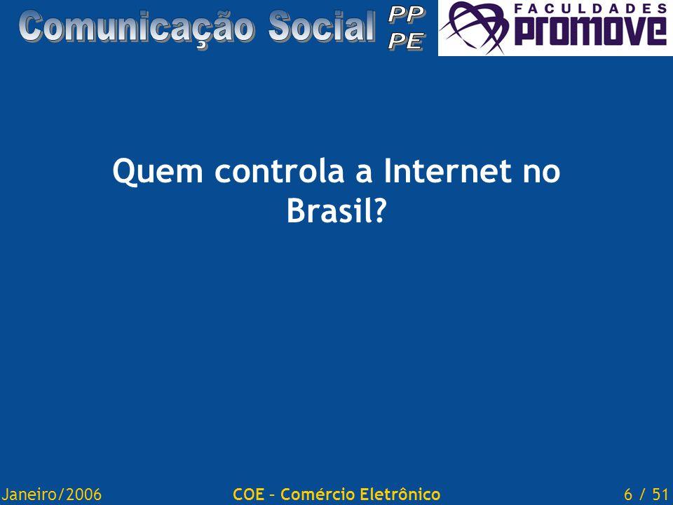 Janeiro/20066 / 51COE – Comércio Eletrônico Quem controla a Internet no Brasil?