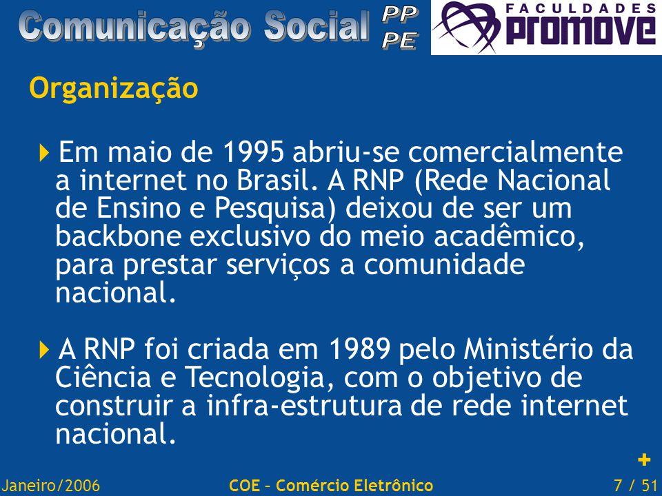 Janeiro/20067 / 51COE – Comércio Eletrônico Organização  Em maio de 1995 abriu-se comercialmente a internet no Brasil.