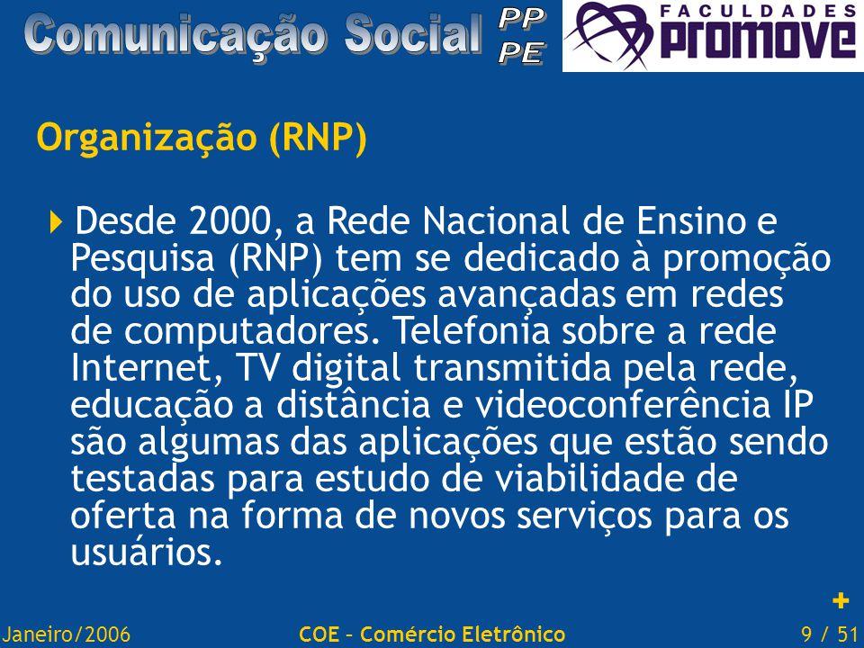 Janeiro/20069 / 51COE – Comércio Eletrônico Organização (RNP)  Desde 2000, a Rede Nacional de Ensino e Pesquisa (RNP) tem se dedicado à promoção do uso de aplicações avançadas em redes de computadores.