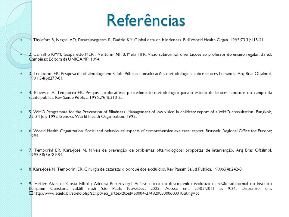 Referências 1. Thylefors B, Negrel AD, Pararajasegaram R, Dadzie KY. Global data on blindeness. Bull World Health Organ. 1995;73(1):115-21. 2. Carvalh