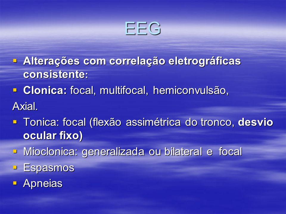 EEG  Sem correlação eletrográfica consistente: (Reflexos primitivos do tronco encefálico, desencadeada por estímulos ou suprimidos por reposicionamento dos membros.) (Reflexos primitivos do tronco encefálico, desencadeada por estímulos ou suprimidos por reposicionamento dos membros.)  Mioclonica focal e multifocais.