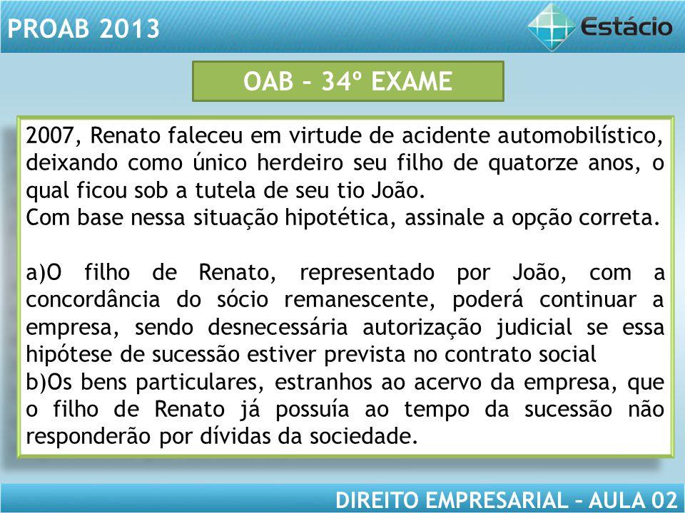 PROAB 2013 DIREITO EMPRESARIAL – AULA 02 2007, Renato faleceu em virtude de acidente automobilístico, deixando como único herdeiro seu filho de quator