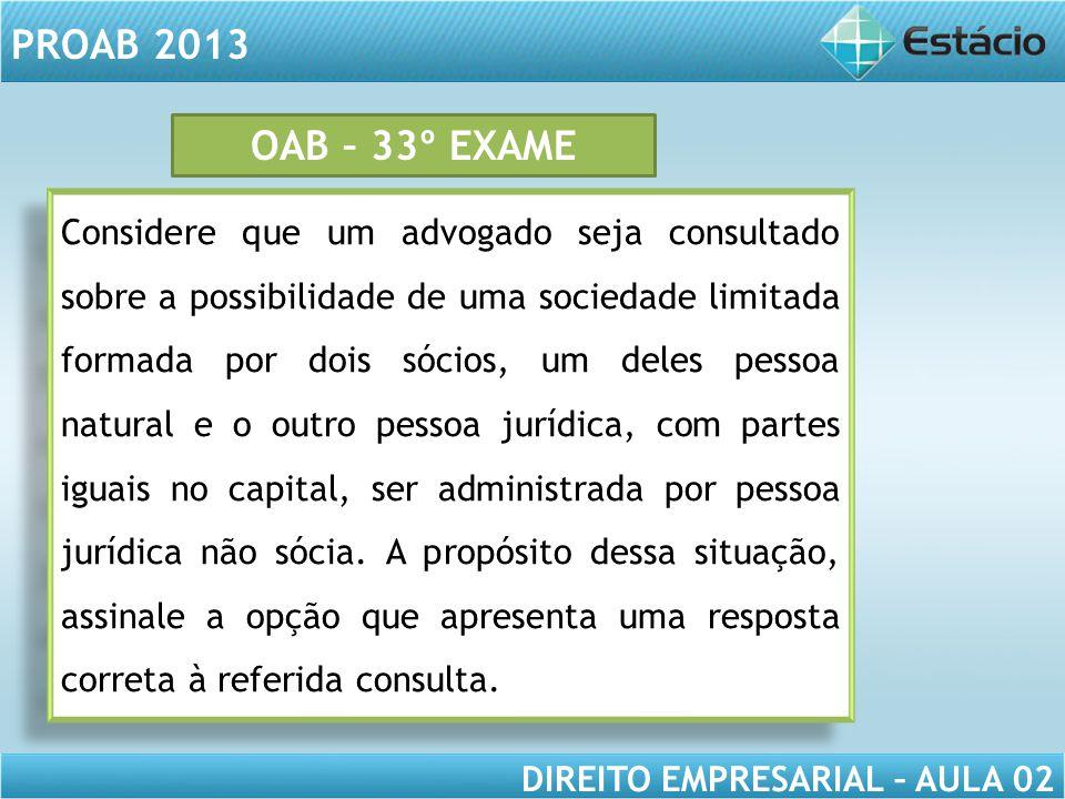 PROAB 2013 DIREITO EMPRESARIAL – AULA 02 Considere que um advogado seja consultado sobre a possibilidade de uma sociedade limitada formada por dois só