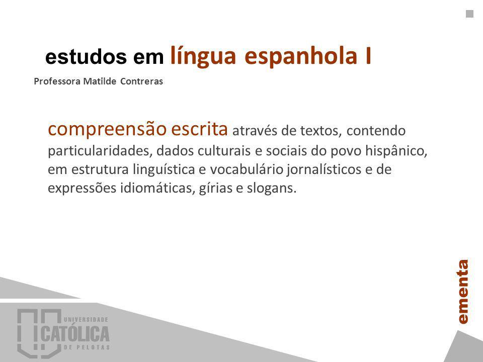 compreensão escrita através de textos, contendo particularidades, dados culturais e sociais do povo hispânico, em estrutura linguística e vocabulário jornalísticos e de expressões idiomáticas, gírias e slogans.