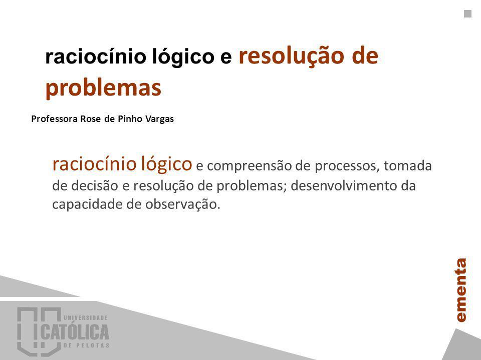raciocínio lógico e compreensão de processos, tomada de decisão e resolução de problemas; desenvolvimento da capacidade de observação.