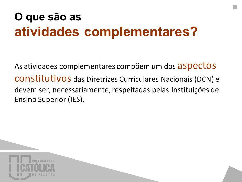 O que são as atividades complementares? As atividades complementares compõem um dos aspectos constitutivos das Diretrizes Curriculares Nacionais (DCN)