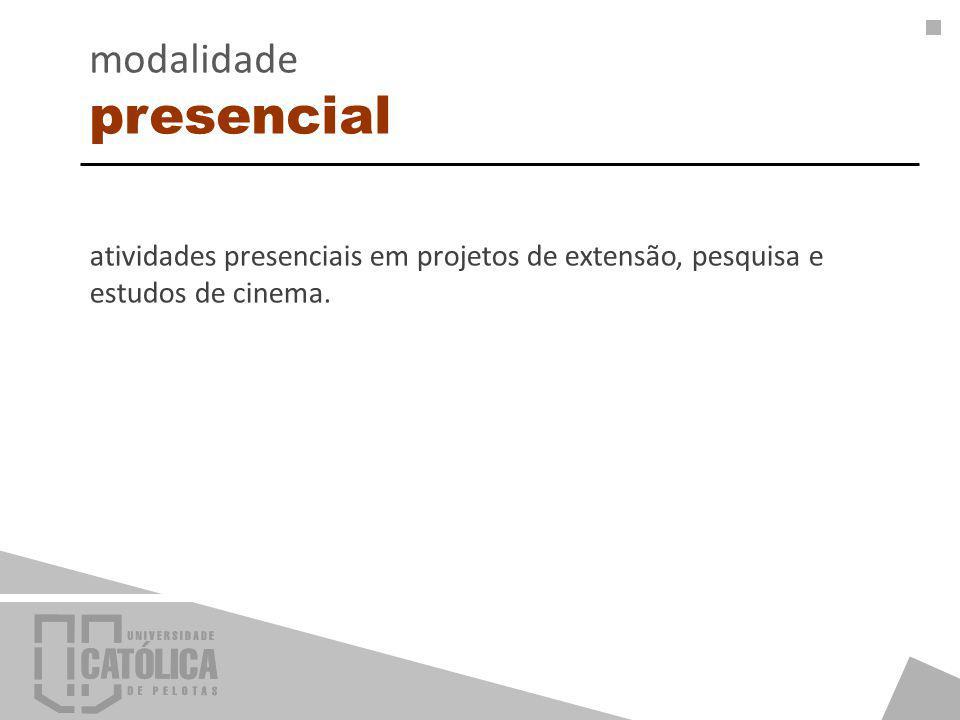 atividades presenciais em projetos de extensão, pesquisa e estudos de cinema. modalidade presencial