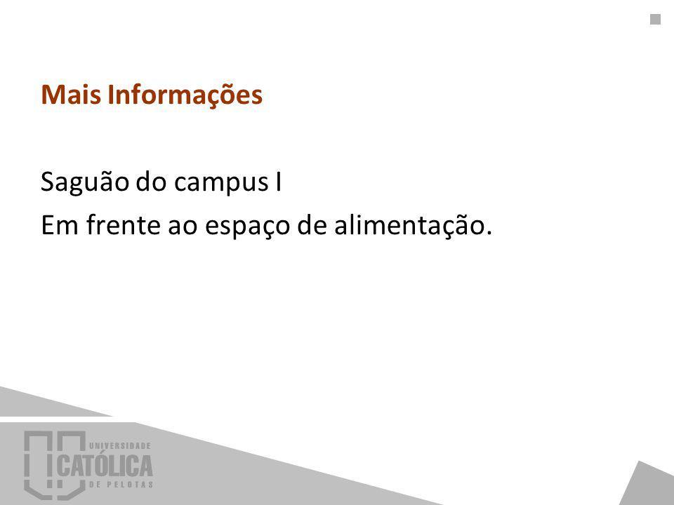 Mais Informações Saguão do campus I Em frente ao espaço de alimentação.