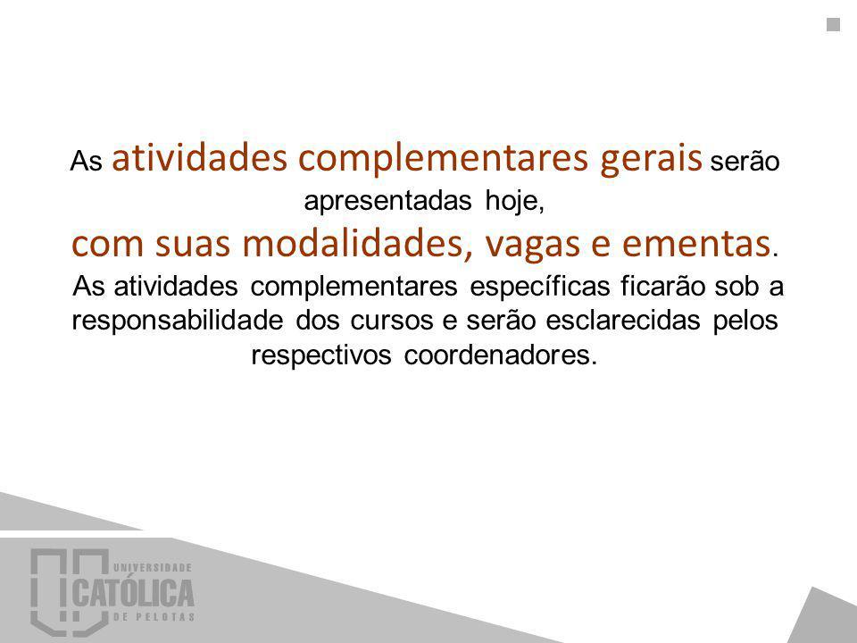 As atividades complementares gerais serão apresentadas hoje, com suas modalidades, vagas e ementas.