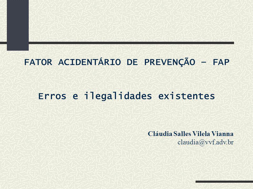 FATOR ACIDENTÁRIO DE PREVENÇÃO – FAP Erros e ilegalidades existentes Cláudia Salles Vilela Vianna claudia@vvf.adv.br