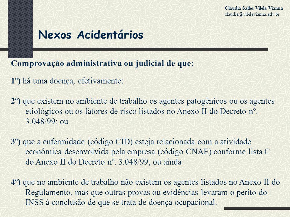 Nexos Acidentários Comprovação administrativa ou judicial de que: 1º) há uma doença, efetivamente; 2º) que existem no ambiente de trabalho os agentes patogênicos ou os agentes etiológicos ou os fatores de risco listados no Anexo II do Decreto nº.