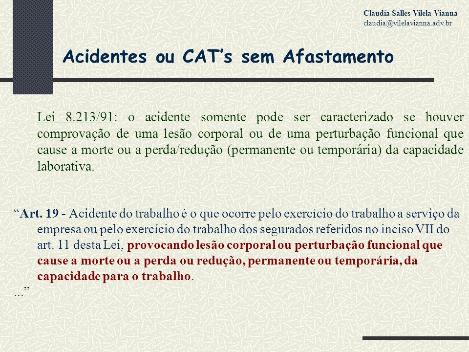 Acidentes ou CAT's sem Afastamento Lei 8.213/91: o acidente somente pode ser caracterizado se houver comprovação de uma lesão corporal ou de uma perturbação funcional que cause a morte ou a perda/redução (permanente ou temporária) da capacidade laborativa.