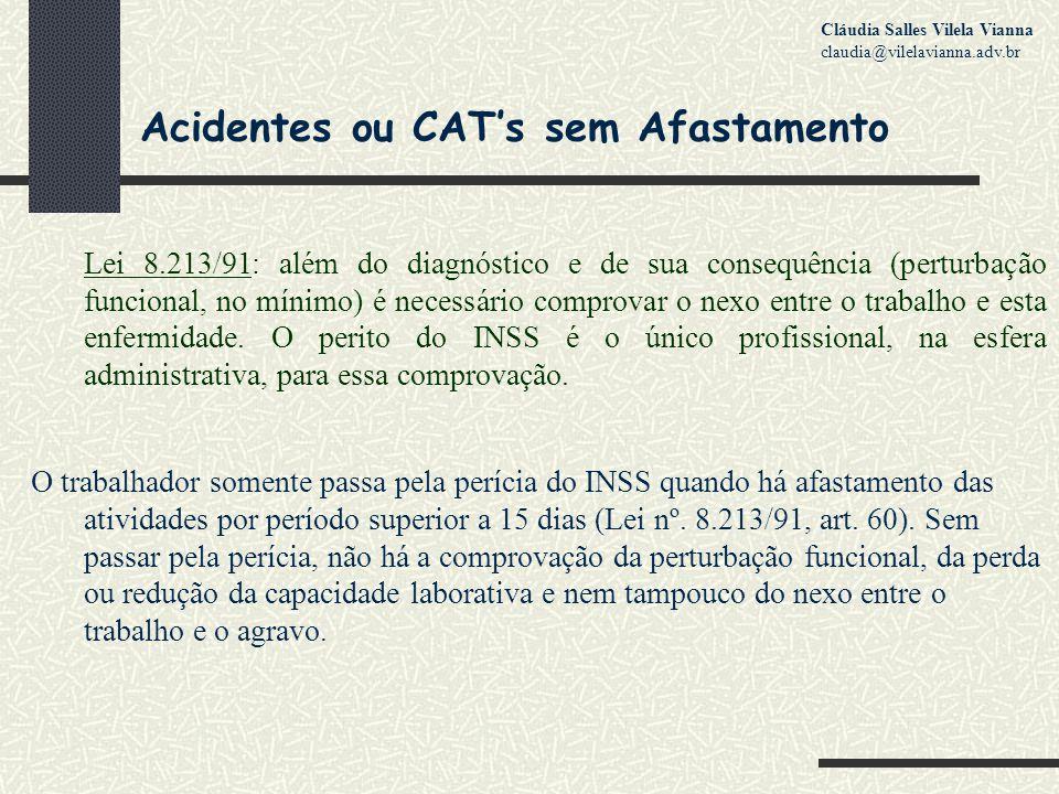 Acidentes ou CAT's sem Afastamento Lei 8.213/91: além do diagnóstico e de sua consequência (perturbação funcional, no mínimo) é necessário comprovar o nexo entre o trabalho e esta enfermidade.
