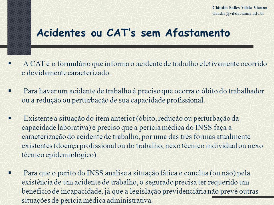 Acidentes ou CAT's sem Afastamento  A CAT é o formulário que informa o acidente de trabalho efetivamente ocorrido e devidamente caracterizado.