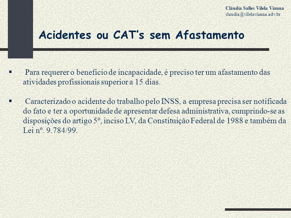 Acidentes ou CAT's sem Afastamento  Para requerer o benefício de incapacidade, é preciso ter um afastamento das atividades profissionais superior a 15 dias.