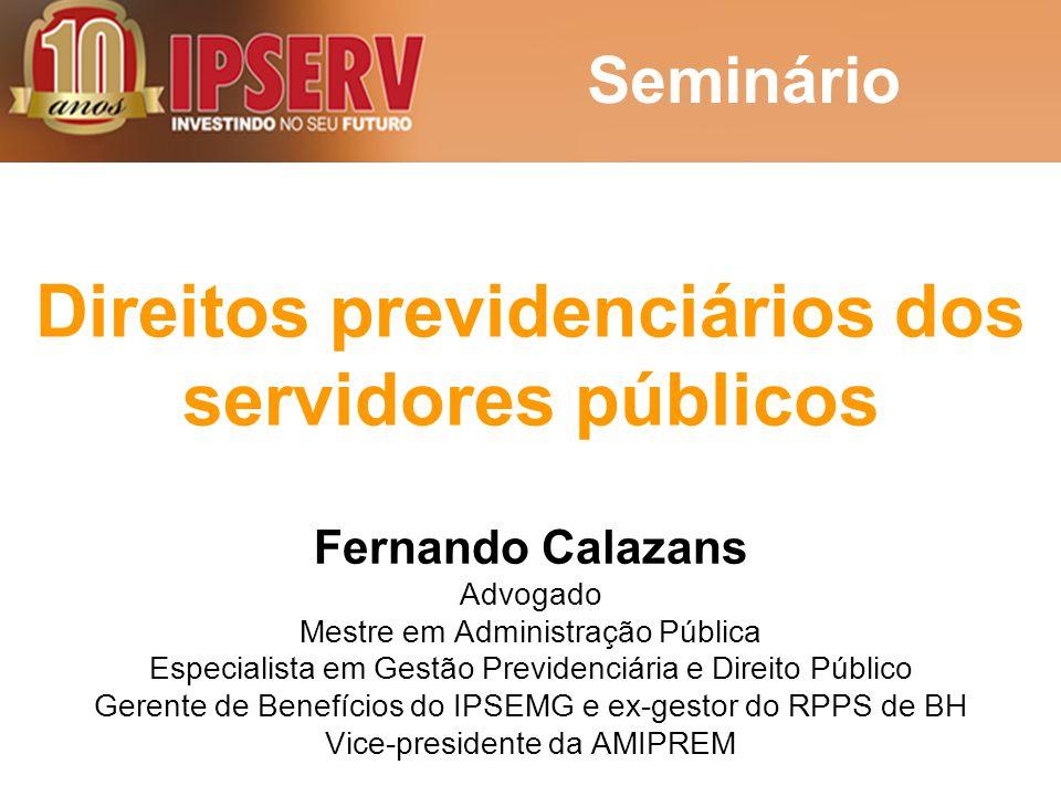Direitos previdenciários dos servidores públicos Fernando Calazans Advogado Mestre em Administração Pública Especialista em Gestão Previdenciária e Di