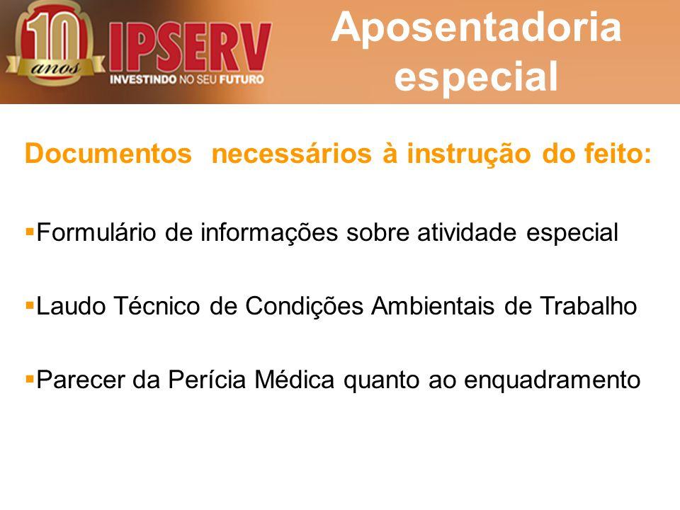 Aposentadoria especial Documentos necessários à instrução do feito:  Formulário de informações sobre atividade especial  Laudo Técnico de Condições