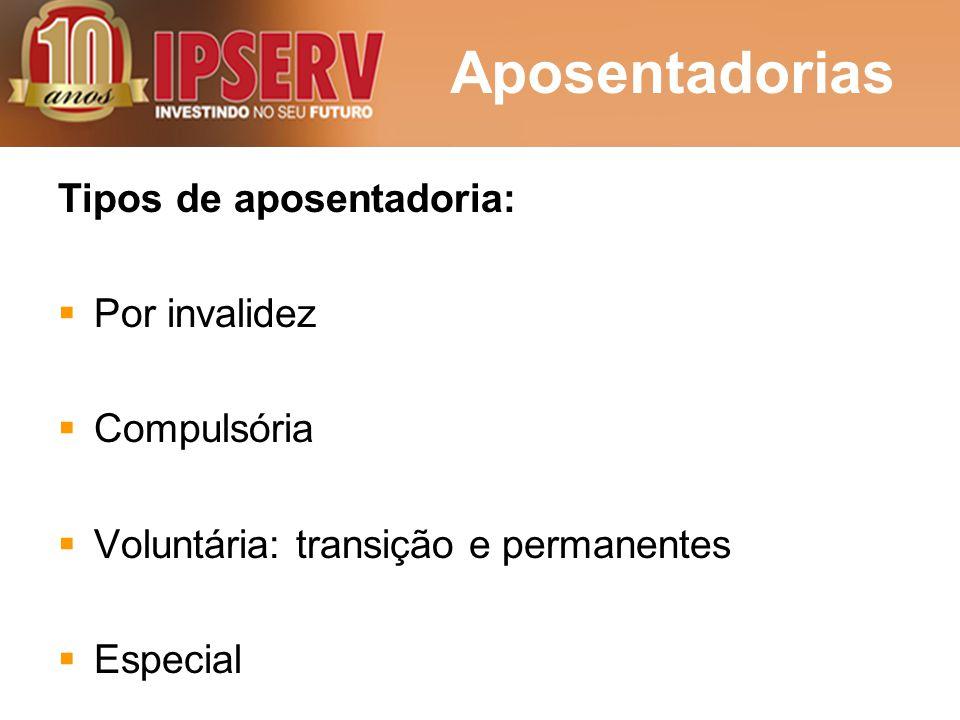 Tipos de aposentadoria:  Por invalidez  Compulsória  Voluntária: transição e permanentes  Especial Aposentadorias
