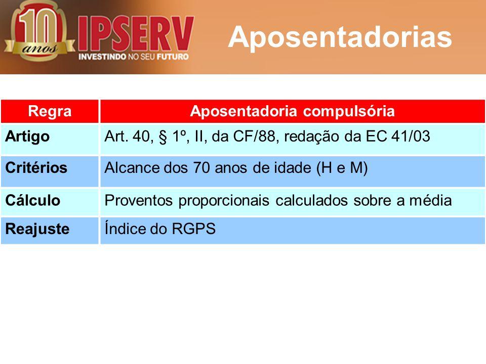 Aposentadorias RegraAposentadoria compulsória ArtigoArt. 40, § 1º, II, da CF/88, redação da EC 41/03 CritériosAlcance dos 70 anos de idade (H e M) Cál