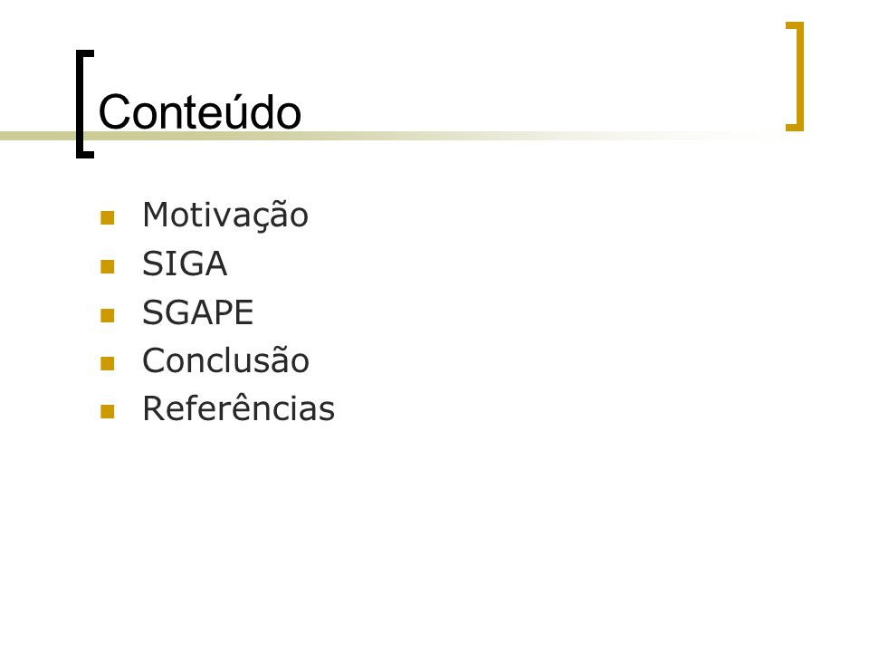 Conteúdo Motivação SIGA SGAPE Conclusão Referências