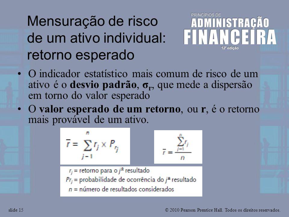 © 2010 Pearson Prentice Hall. Todos os direitos reservados.slide 15 Mensuração de risco de um ativo individual: retorno esperado O indicador estatísti