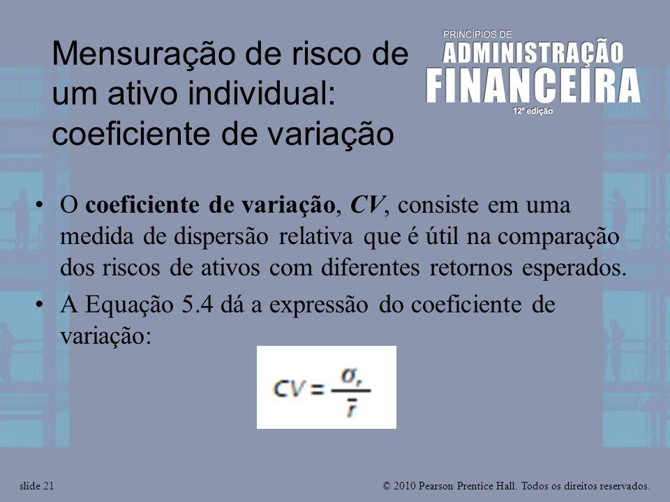 © 2010 Pearson Prentice Hall. Todos os direitos reservados.slide 21 Mensuração de risco de um ativo individual: coeficiente de variação O coeficiente