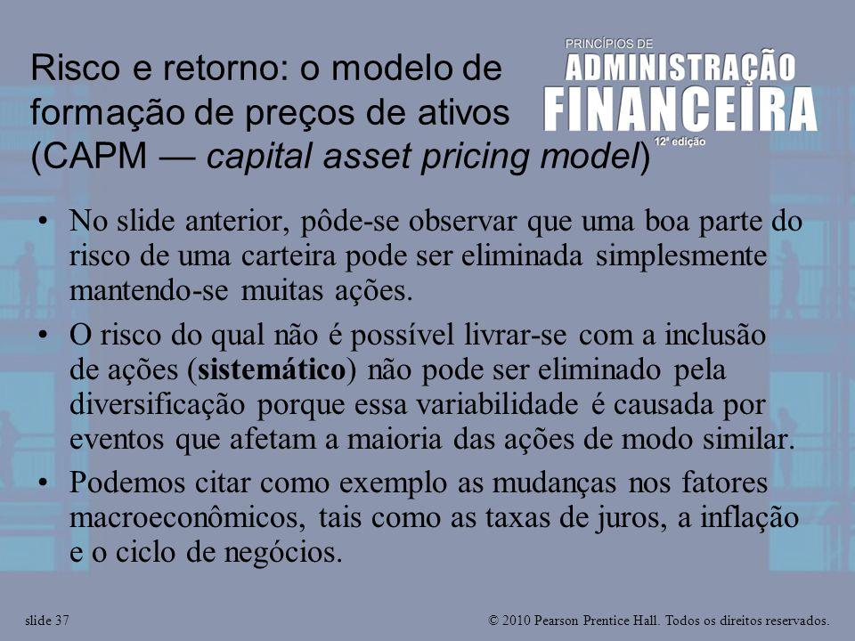 © 2010 Pearson Prentice Hall. Todos os direitos reservados.slide 37 Risco e retorno: o modelo de formação de preços de ativos (CAPM — capital asset pr