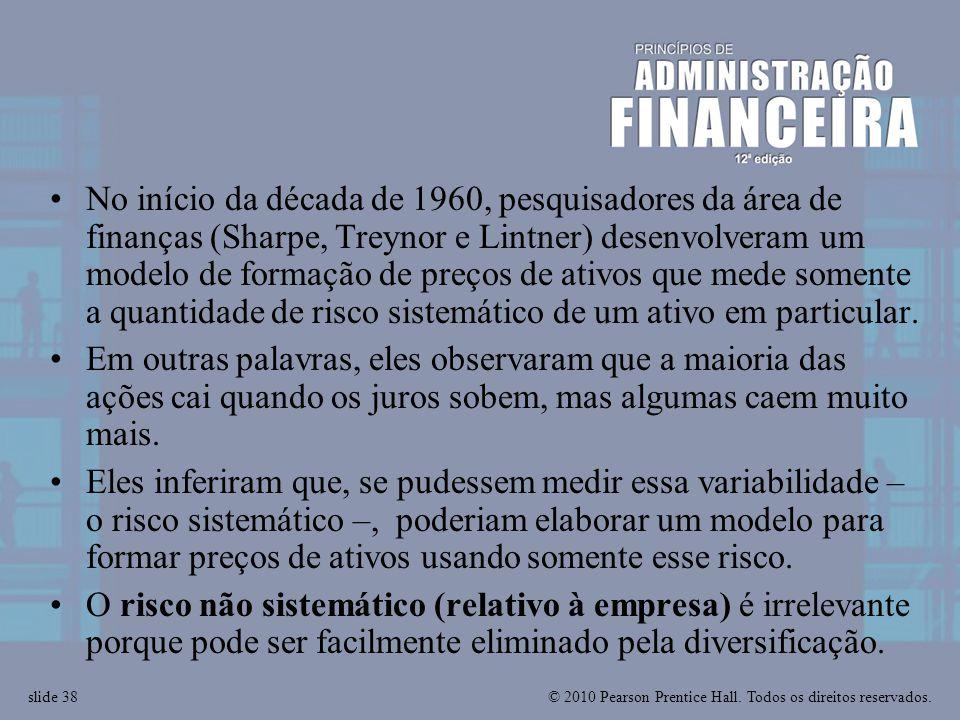 © 2010 Pearson Prentice Hall. Todos os direitos reservados.slide 38 No início da década de 1960, pesquisadores da área de finanças (Sharpe, Treynor e