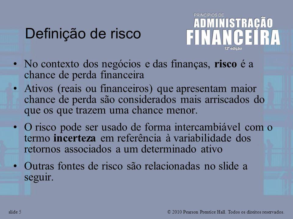 © 2010 Pearson Prentice Hall. Todos os direitos reservados.slide 5 Definição de risco No contexto dos negócios e das finanças, risco é a chance de per