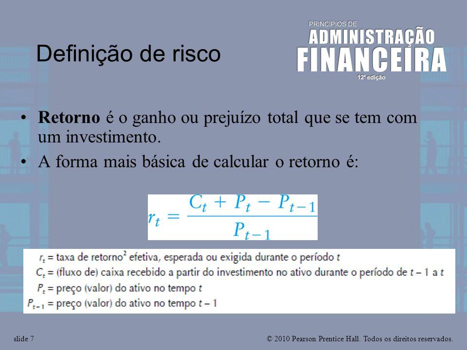 © 2010 Pearson Prentice Hall. Todos os direitos reservados.slide 7 Definição de risco Retorno é o ganho ou prejuízo total que se tem com um investimen
