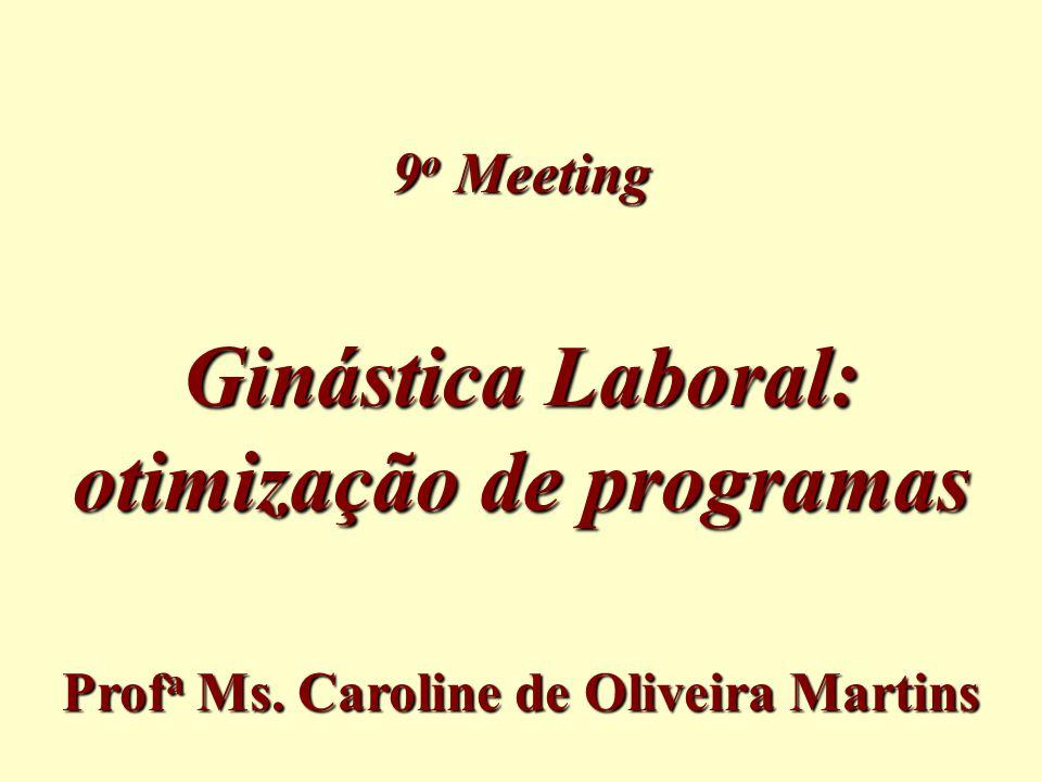 Ginástica Laboral: otimização de programas 9 o Meeting Prof a Ms. Caroline de Oliveira Martins