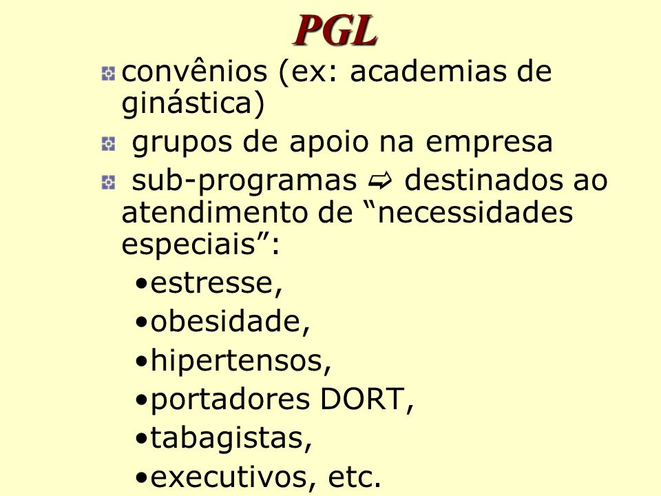 PGL convênios (ex: academias de ginástica) grupos de apoio na empresa sub-programas  destinados ao atendimento de necessidades especiais : estresse, obesidade, hipertensos, portadores DORT, tabagistas, executivos, etc.
