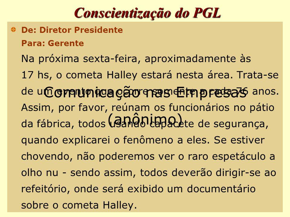 Conscientização do PGL De: Diretor Presidente Para: Gerente Na próxima sexta-feira, aproximadamente às 17 hs, o cometa Halley estará nesta área.