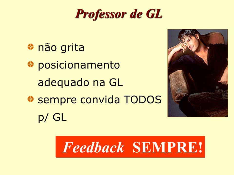 Feedback SEMPRE! Professor de GL não grita posicionamento adequado na GL sempre convida TODOS p/ GL