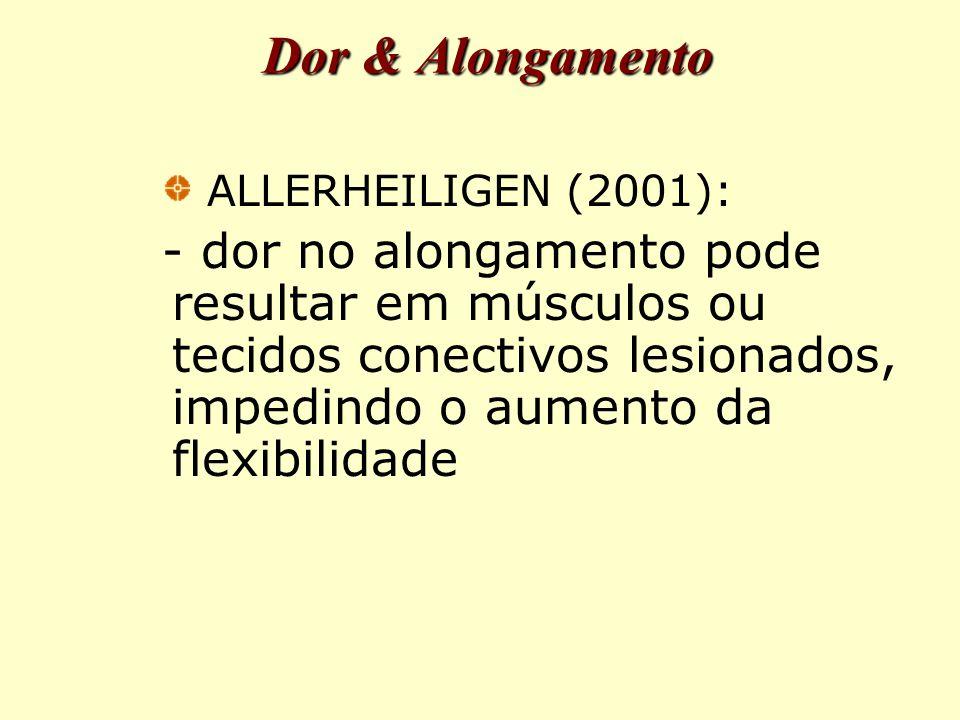 Dor & Alongamento ALLERHEILIGEN (2001): - dor no alongamento pode resultar em músculos ou tecidos conectivos lesionados, impedindo o aumento da flexibilidade