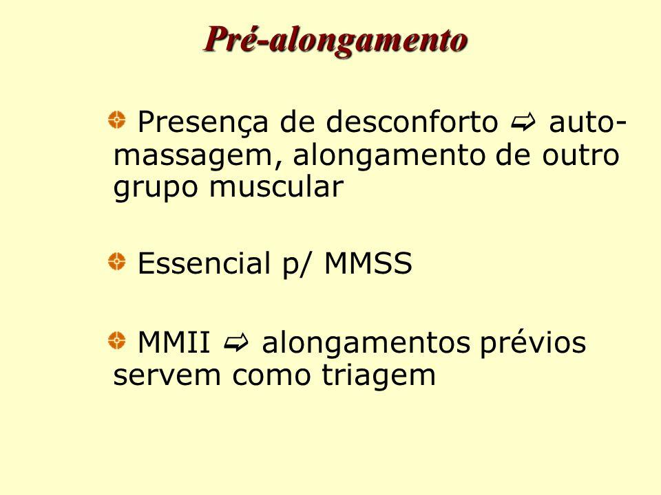 Pré-alongamento Presença de desconforto  auto- massagem, alongamento de outro grupo muscular Essencial p/ MMSS MMII  alongamentos prévios servem como triagem